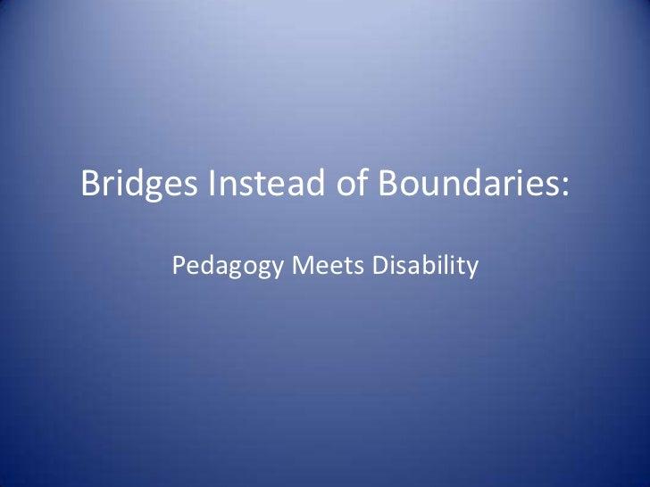 BridgesInstead of Boundaries:<br />Pedagogy Meets Disability<br />