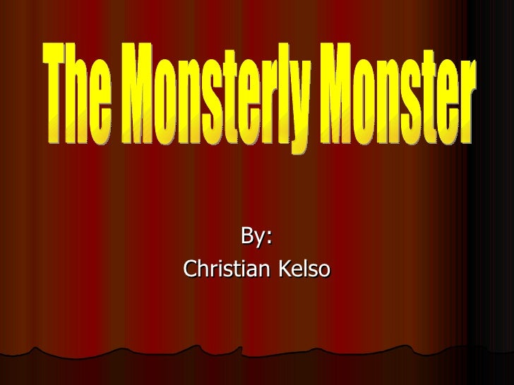 By: Christian Kelso The Monsterly Monster
