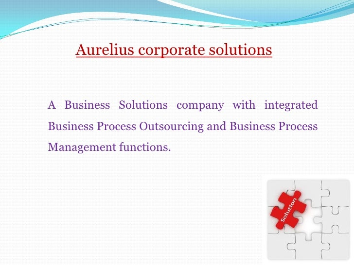 Aurelius corporate solutionsA Business Solutions company with integratedBusiness Process Outsourcing and Business ProcessM...