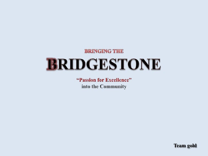 """BRINGING THE<br />BRIDGESTONE<br />""""Passion for Excellence"""" <br />into the Community<br /> Team gold<br />"""