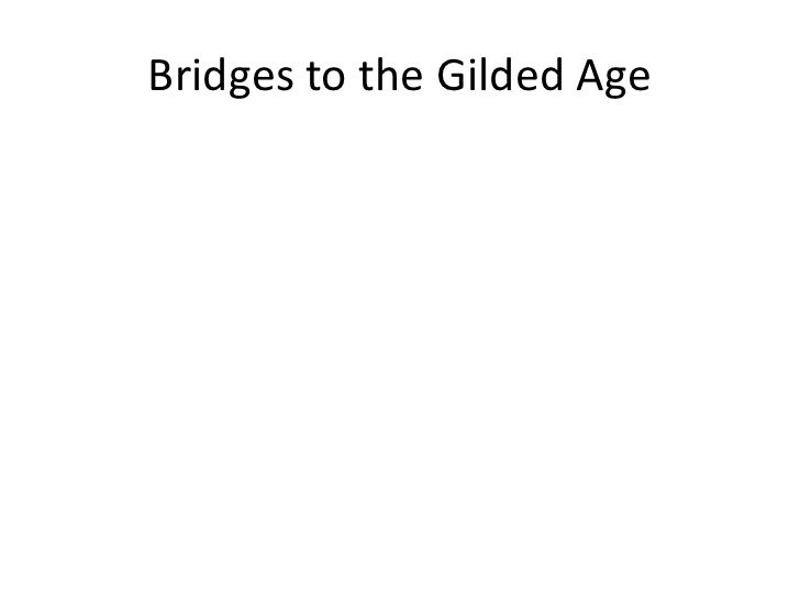 Bridges to the gilded age