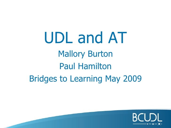 UDL and AT Mallory Burton Paul Hamilton Bridges to Learning May 2009