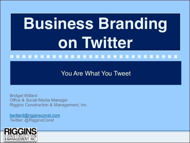 Business Branding          on Twitter                            You Are What You TweetBridget WillardOffice & Social Medi...