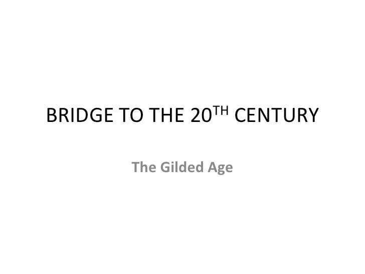 Bridge to the 20 th century & gilded age