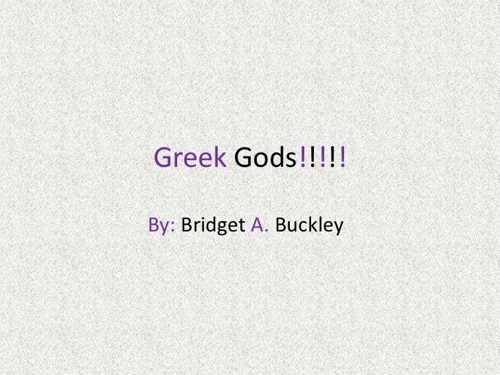 Greek Gods!!!!!<br />By: BridgetA. Buckley<br />