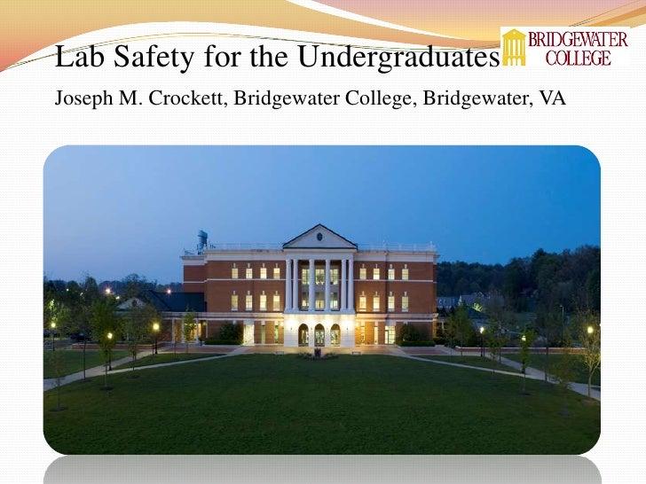 Lab Safety for the Undergraduates<br />Joseph M. Crockett, Bridgewater College, Bridgewater, VA<br />