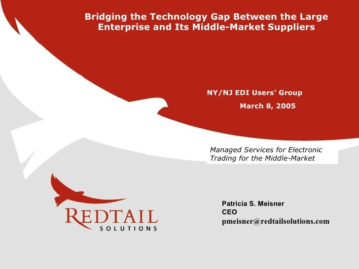 Patricia S. Meisner CEO [email_address] March 8, 2005 Managed Services for Electronic Trading for the Middle-Market Bridgi...