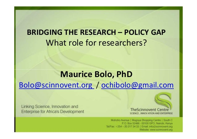 BRIDGING THE RESEARCH – POLICY GAP      What role for researchers?          Maurice Bolo, PhDBolo@scinnovent.org / ochibol...