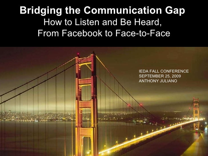 Bridging the Communication Gap   How to Listen and Be Heard,  From Facebook to Face-to-Face IEDA FALL CONFERENCE SEPTEMBER...