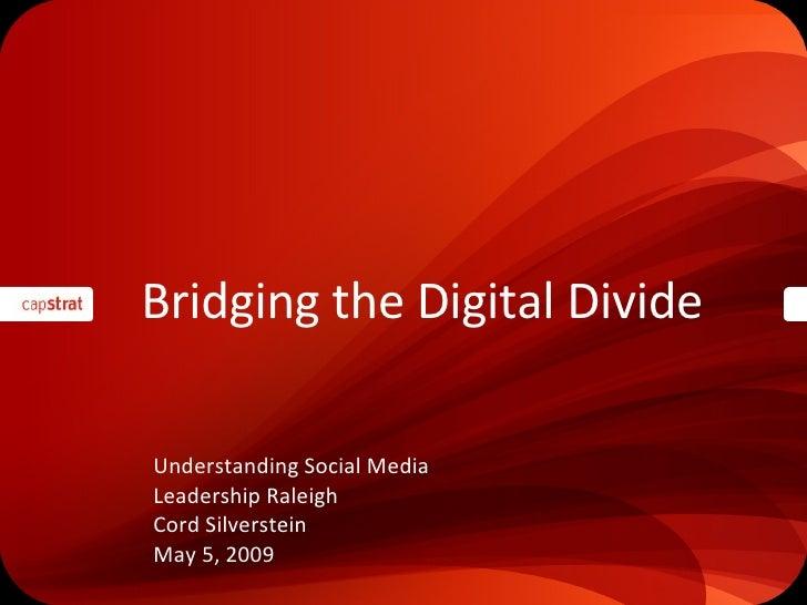 Bridging the Digital Divide <ul><li>Understanding Social Media  </li></ul><ul><li>Leadership Raleigh </li></ul><ul><li>Cor...