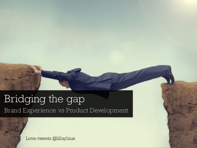 Bridging the gap  Brand Experience vs Product Development  Love-tweets @lillaylaux