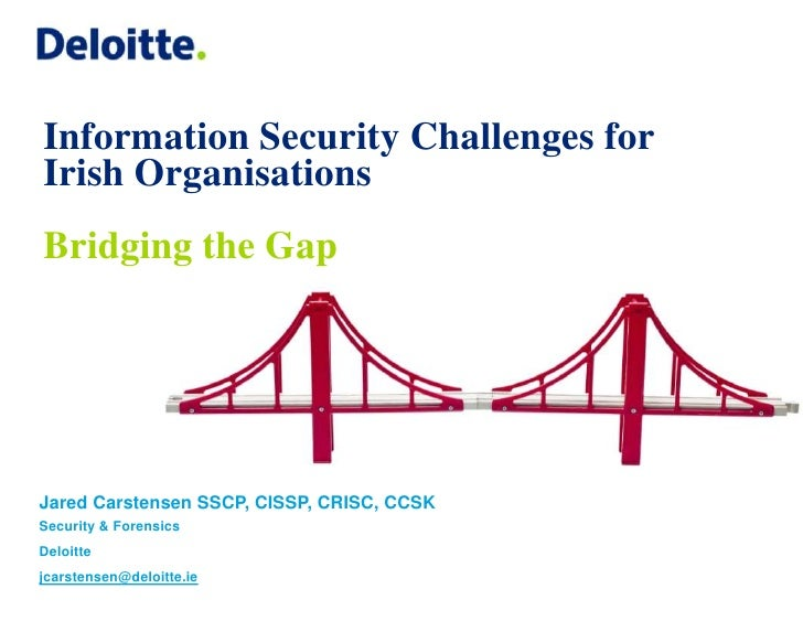 Information Security Challenges forIrish OrganisationsBridging the GapJared Carstensen SSCP, CISSP, CRISC, CCSKSecurity & ...