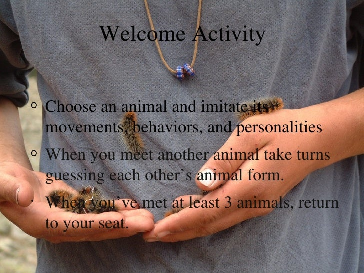 Welcome Activity    Choose an animal and imitate its    movements, behaviors, and personalities    When you meet another a...