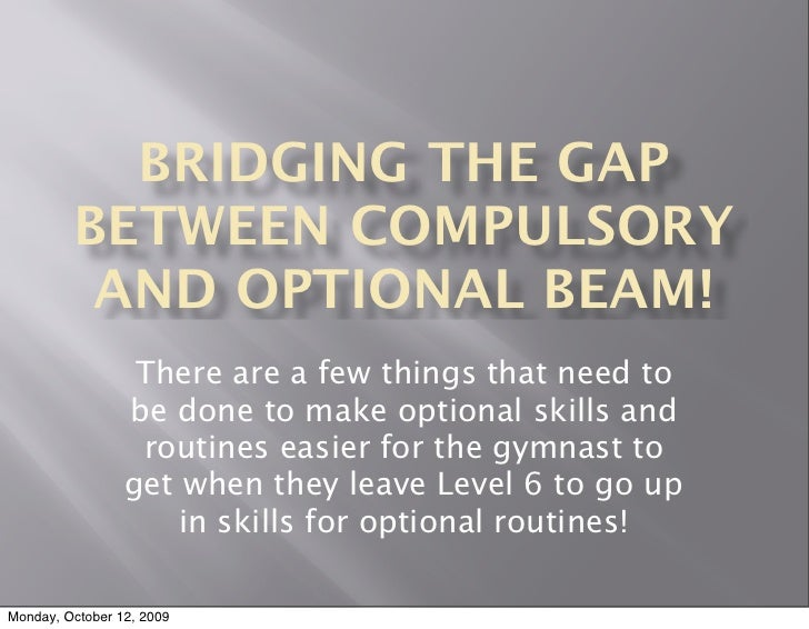 BRIDGING THE GAP          BETWEEN COMPULSORY           AND OPTIONAL BEAM!                   There are a few things that ne...