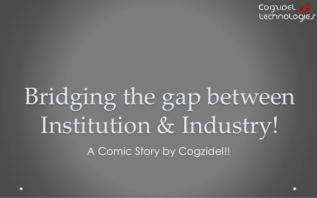 Bridging the gap between Institution & Industry! A Comic Story by Cogzidel!!