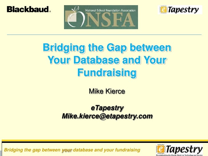 Bridging The Gap Between Your Database And Your Fundraising 2010 NSFA