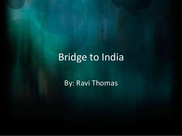 Bridge to India By: Ravi Thomas