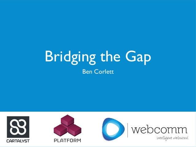 Bridging the Gap Ben Corlett