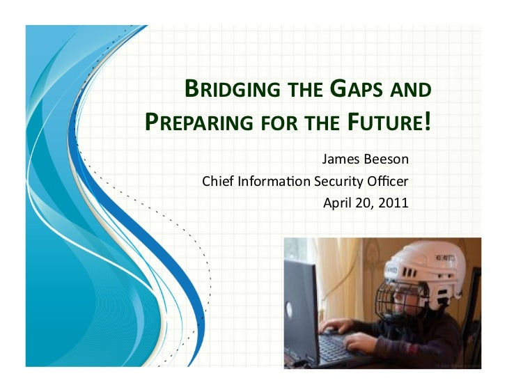 BRIDGING THE GAPS AND PREPARING FOR THE FUTURE!                                James Beeson        Chi...