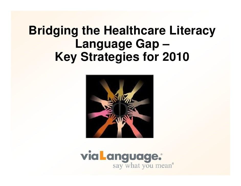 Bridging the Healthcare Literacy         Language Gap –     Key Strategies for 2010