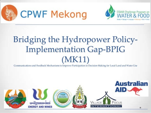 Bridging the Hydropower PolicyImplementation Gap-BPIG (MK11) Communications and Feedback Mechanisms to Improve Participati...