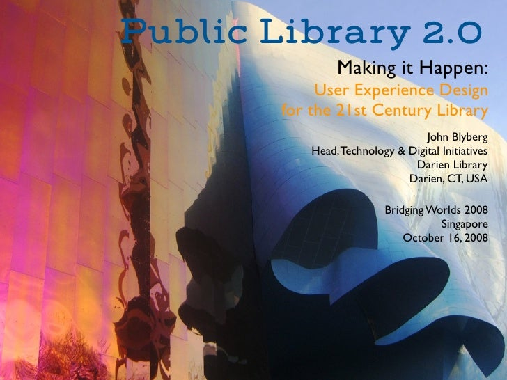 Public Library 2.0                  Making it Happen:              User Experience Design         for the 21st Century Lib...
