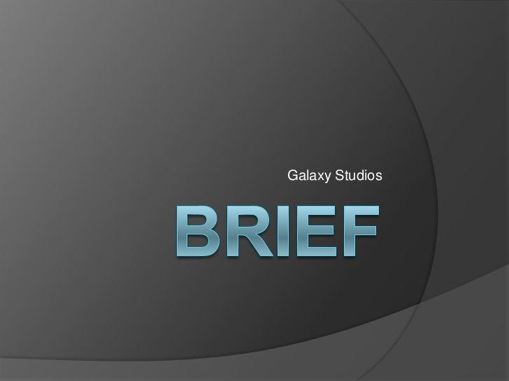 Brief<br />Galaxy Studios<br />