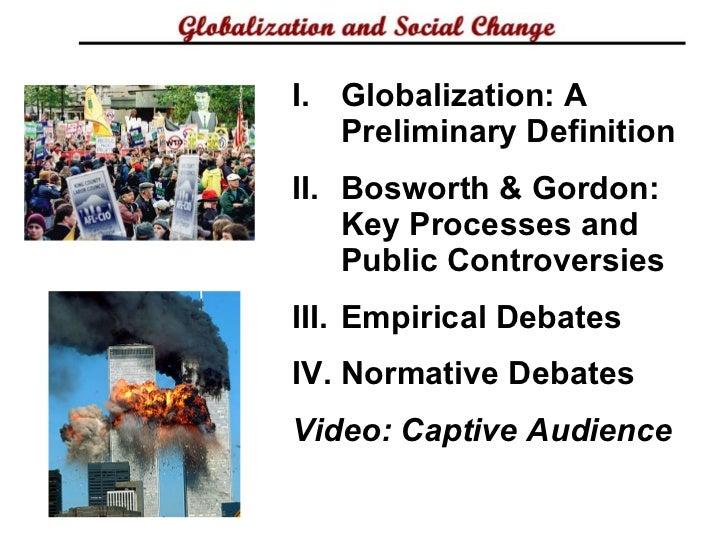 <ul><li>Globalization: A Preliminary Definition </li></ul><ul><li>Bosworth & Gordon: Key Processes and Public Controversie...