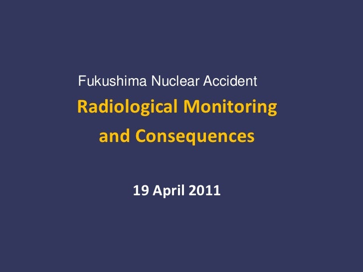 Fukushima Nuclear Accident<br />Radiological Monitoring <br />and Consequences<br />19 April 2011<br />