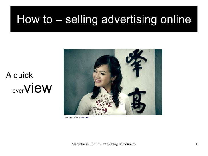 How to – selling advertising online <ul>A quick  over view   </ul>Image courtesy:  linhn gan