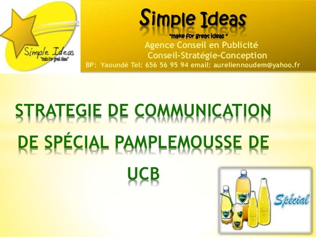 "STRATEGIE DE COMMUNICATION DE SPÉCIAL PAMPLEMOUSSE DE UCB simple Ideas ""make for great ideas "" Agence Conseil en Publicité..."