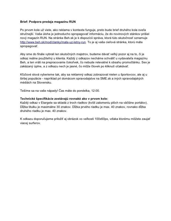 Brief: Podpora predaja magazínu RUN  Po prvom kole už viete, ako reklama v kontexte funguje, preto bude brief druhého kola...