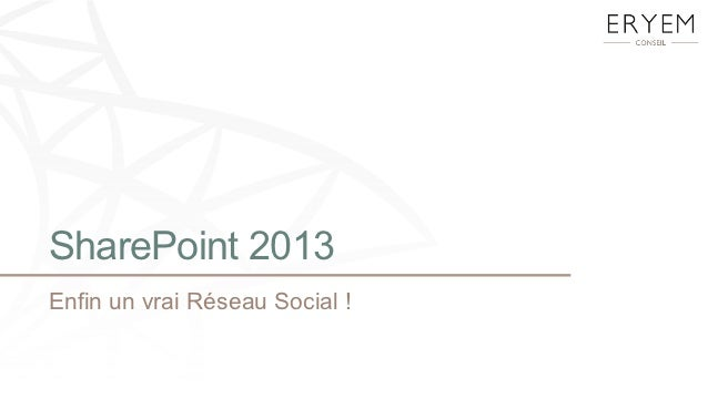 SharePoint 2013Enfin un vrai Réseau Social !