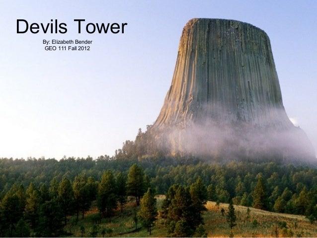 Devils Tower  By: Elizabeth Bender   GEO 111 Fall 2012