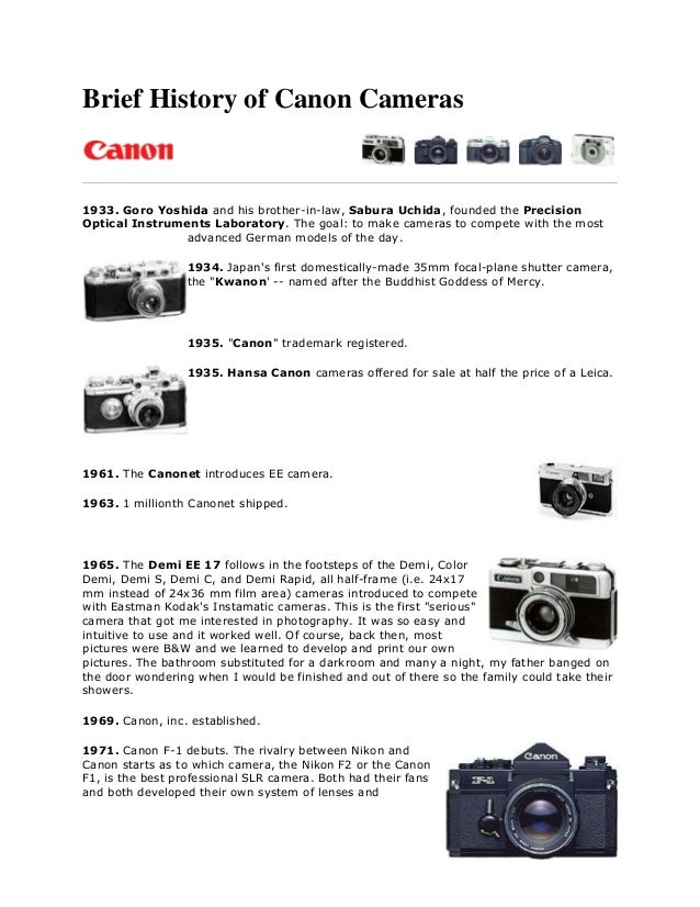 Brief History of Canon Cameras1933. Goro Yoshida and his brother-in-law, Sabura Uchida, founded the PrecisionOptical Instr...