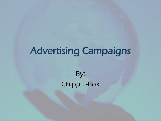 Advertising Campaigns By: Chipp T-Box