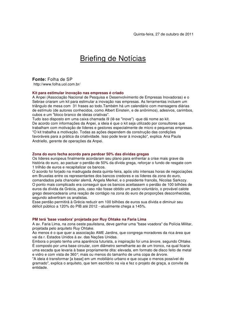 Quinta-feira, 27 de outubro de 2011                            Briefing de NotíciasFonte: Folha de SPhttp://www.folha.uol....