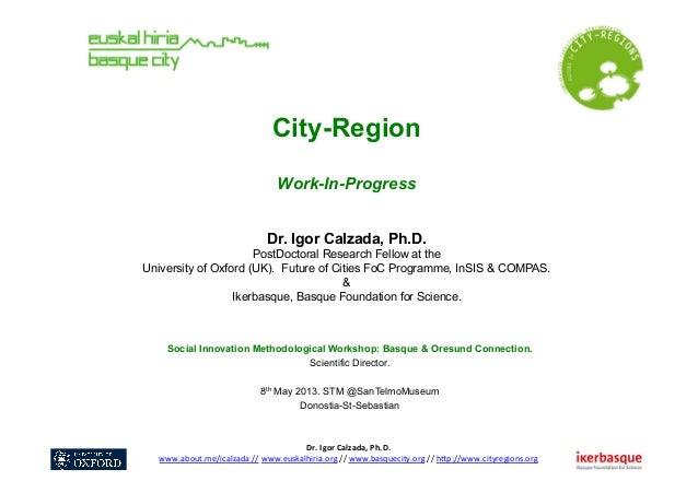 Dr. Igor Calzada, Ph.D.  www.about.me/icalzada // www.euskalhiria.org // www.basquecity.org // h8p:/...