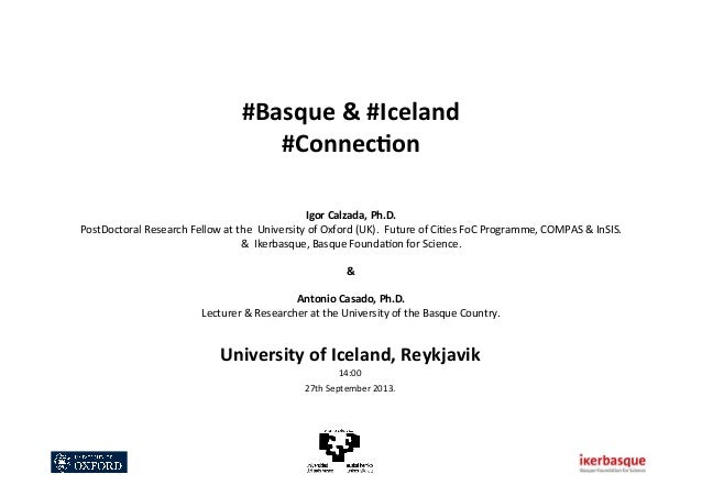 #Basque	   &	   #Iceland	    #Connec1on	    	    	    	    Igor	   Calzada,	   Ph.D.	    PostDoctoral	   Research	   Fello...