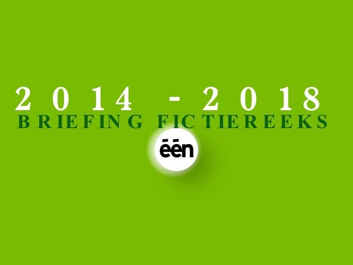 BRIEFING FICTIEREEKS 2014 - 2018