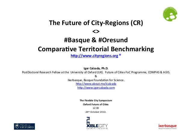 Briefing Dr Calzada Future of City-Regions Basque & Oresund Comparative Territorial Benchmarking University of Oxford Symposium 24 Oct 2013