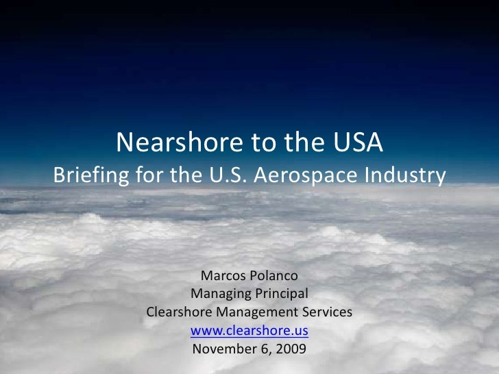 Nearshore to the USABriefing for the U.S. Aerospace Industry                 Marcos Polanco                Managing Princi...