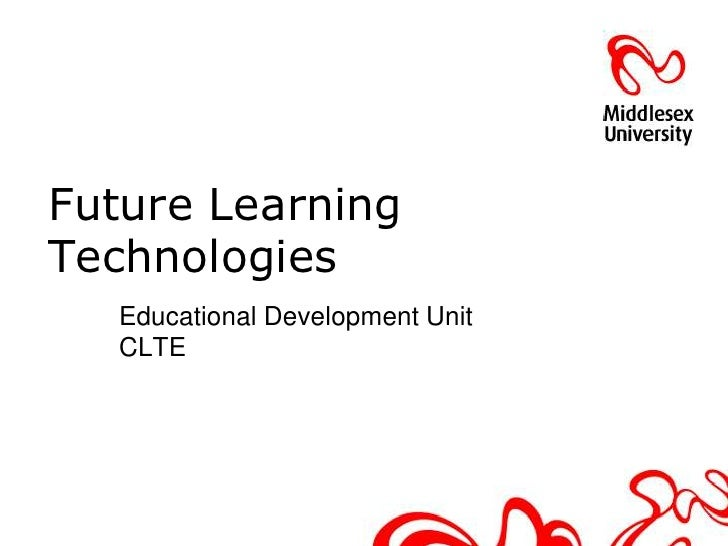 Future LearningTechnologies  Educational Development Unit  CLTE