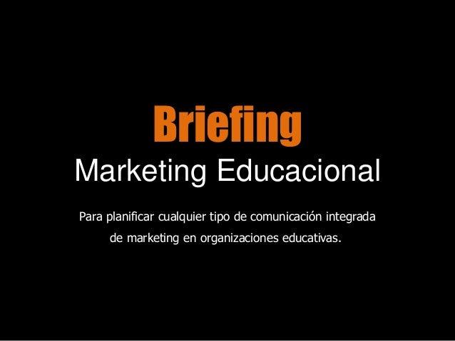 BriefingMarketing EducacionalPara planificar cualquier tipo de comunicación integradade marketing en organizaciones educat...