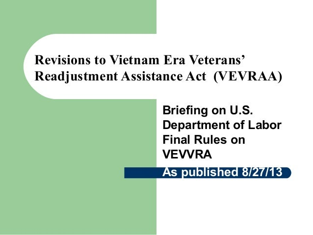 Revisions to Vietnam Era Veterans' Readjustment Assistance Act (VEVRAA) Briefing on U.S. Department of Labor Final Rules o...