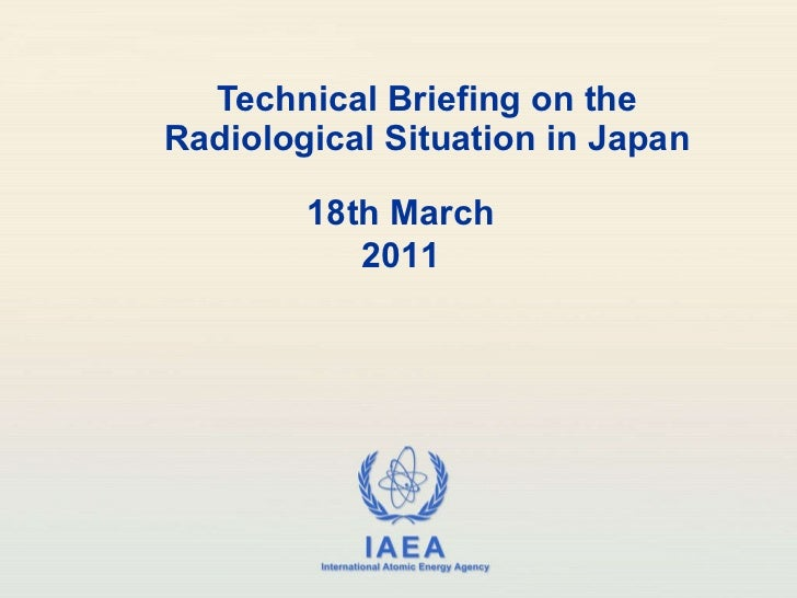 Technical Briefing on the Radiological Situation in Japan, Renate Czarwinski, 18th March 2011