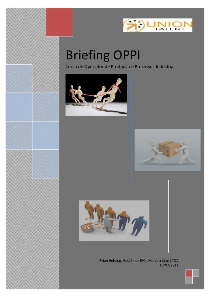 Briefing OPPICurso de Operador de Produção e Processos Industriais               Union Holdings Gestão de RH e Multiserviç...