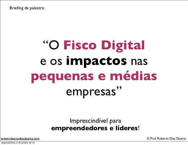 """Briefing da palestra:                              """"O Fisco Digital                              e os impactos nas         ..."""
