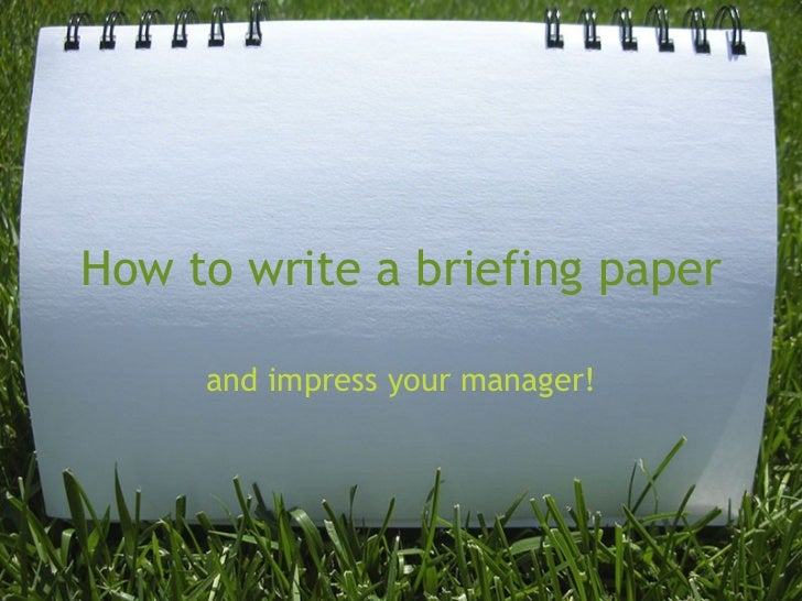 How to write a briefing paper and impress your manager!