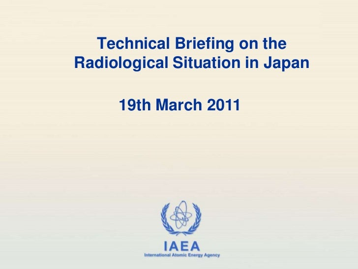 Technical Briefing on the Radiological Situation in Japan, 19 March 2011